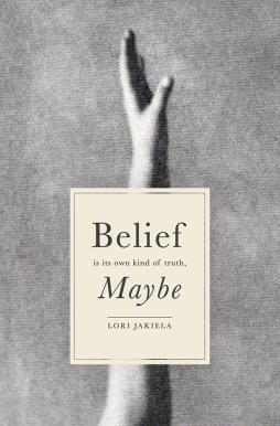Lori Jakiela - Belief